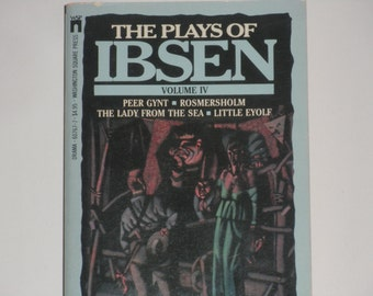 ON SALE The Plays of Ibsen Volume IV - Peer Gynt - Rosmersholm - The Lady From the Sea - Little Eyolf - Vintage Paperback Book of Drama