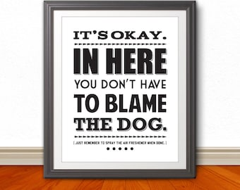 It's Okay. In Here You Don't Have To Blame The Dog, Bathroom Art, Bathroom Typography, Bathroom, Bathroom Wall Art, Dog Art, Puppy, Dog