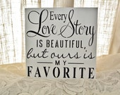 Every love story is beautiful but ours is my favourite, Wedding Sign, gift, for her, bride, anniversary,  custom colors,