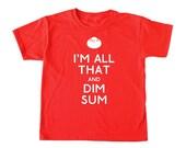 I'm All That and Dim Sum kid's shirt foodie children t-shirt, dim sum toddler shirt, chinese kid 's shirt, asian kid's t-shirt, funny kid's