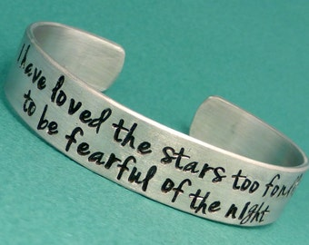 I have loved the stars too fondly to be fearful of the night - A Hand Stamped Aluminum Bracelet