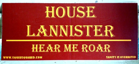 House Lannister Hear Me Roar Bumper Sticker by SqueeSquared - photo#14