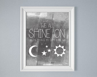 Gray We All Shine On Like The Moon and the Stars and the Sun John Lennon Quote Song 8x10 11x14 16x20