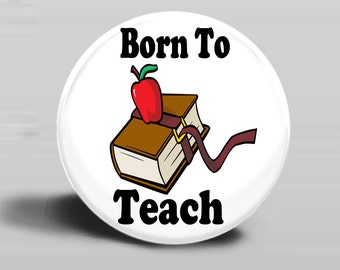 Born To Teach - PINBACK BUTTON or MAGNET-2.25 Inch Round