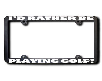 I'd Rather Be Playing Golf License Plate Frame (T) USA