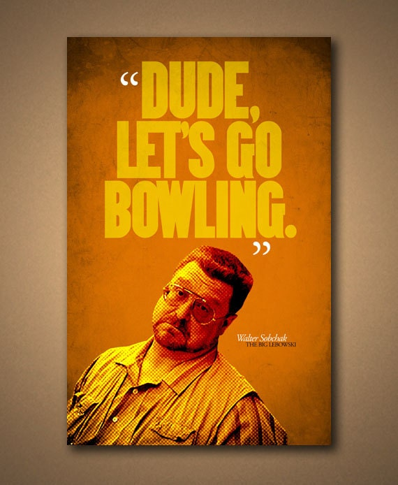 Big Lebowski Quotes: The BIG LEBOWSKI Dude Lets Go Bowling Quote