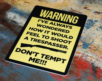 Warning I Always Wondered How It Would Feel To Shoot A Trespasser Don't Tempt Me Sign Gun Rights 2nd Amendment Plastic Man Cave Print s211