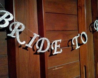 Bride to be Glitter Banner -  Wedding banner, Bridal Shower, Photo Prop.