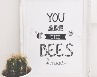 Print by Honey and Fizz - You are the bees knees. Cute quote printed on matt 200gsm paper. Colour - black and white