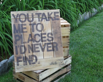 """You take me places I'd never find  17"""" x 19 3/4"""" x 1"""" , Cottage, rustic, shabby  primitive decor pallet Wall decor Signs hangings"""