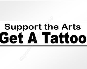 Funny car bumper sticker. Support the Arts, Get A Tattoo. 220 mm x 60 mm decal