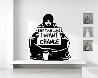 Banksy Keep Your Coins I Want Change Removable Vinyl Wall Decal