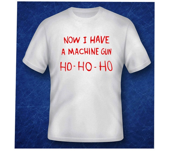 Now I Have A Machine Gun Ho-Ho-Ho T-Shirt. Funny Movies