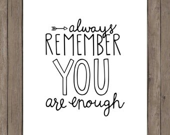 Always remember, you are enough. Black and white.   8x10 digital printable.  Home decor/nursery print.