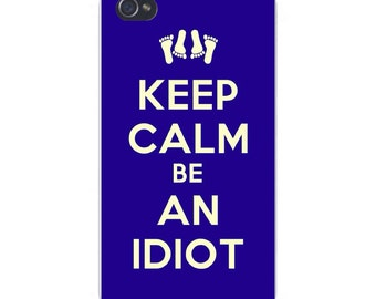 "Apple iPhone Custom Case White Plastic Snap on - ""Keep Calm Be An Idiot"" w/ White Footprints 7632"