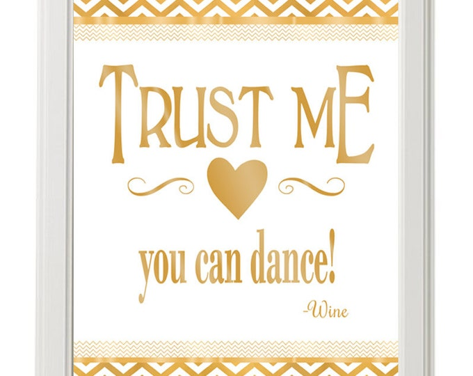 Trust Me You Can Dance-Wine - Printable - gold & white chevron wedding - Shining Chevron Collection -  instant download - DIY