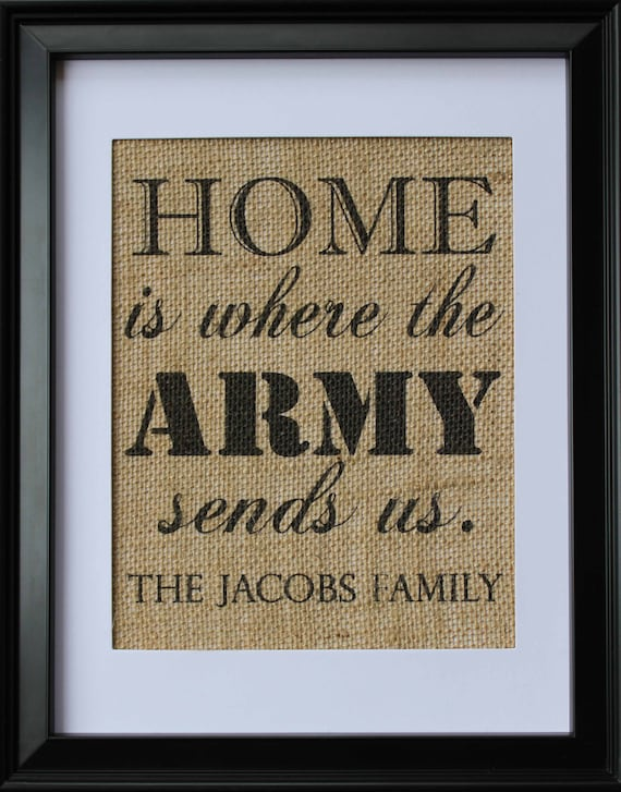 Home Is Where The Army Sends Us Burlap Print Army Burlap