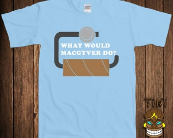Funny Macgyver T-shirt 80s TV Show Tshirt Geek Tee Shirt  What Would Macgyver Do? WWMD Empty Toilet Paper Roll College Humor Joke Cool Nerd
