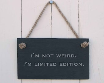 Slate Hanging Sign 'I'm Not Weird. I'm Limited Edition.' (SR206)