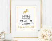 Unicorn art, Unicorns are awesome. I am awesome. Therefore, I am a unicorn. Printable wall art decor - Faux gold foil design (digital - JPG)
