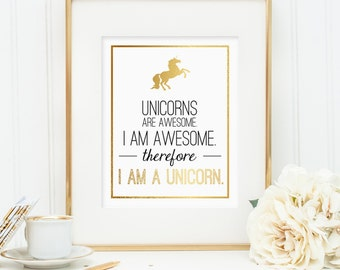 Unicorn art, Unicorns are awesome. I am awesome. Therefore, I am a unicorn. Printable wall art decor - Faux gold foil design (digital - JPG)