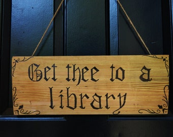 Get thee to a library - Shakespeare Sign 20 X 7.25 in on reclaimed wood