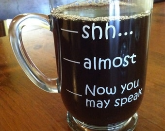 "16 oz Coffee Mug ""Shhh, Almost, Now you may speak"""