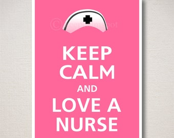 Keep Calm and LOVE A NURSE Art Print 5x7 (Featured color: Flamingo Pink--choose your own colors)