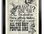 Have I Gone Mad Quotes Alice in Wonderland Art Print Vintage Book Print Recycled Dictionary Page Collage Repurposed Book Upcycled Wall 348