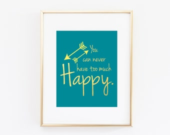 You Can Never Have Too Much Happy Quote Art Print, Printable Wall Decor, 8x10 INSTANT DOWNLOAD Gold Foil and Teal Print