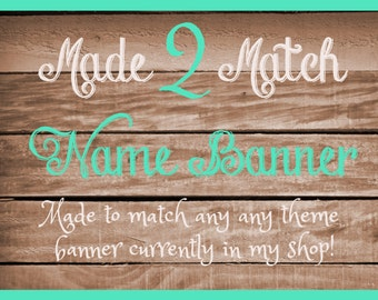 Name Banner Made to Match any Theme Banner