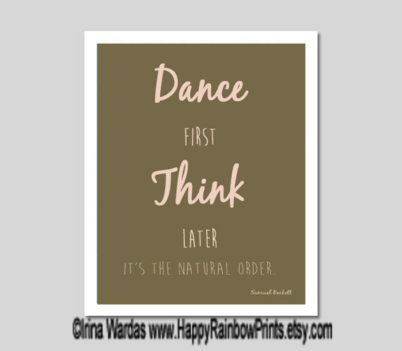Dance printable, Dance first Think later quote download, inspirational art, digital typography, dance wall decor, dance quote, life quote