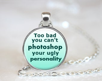 Photoshop Necklace, Funny Sarcasm Quote Necklace, Funny Photoshop Quote, Bully Ugly Personality Necklace, Personality Quote Jewelry necklace