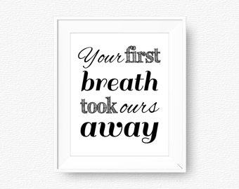 Your first breath took ours away, nursery printable, printable, digital file, nursery printable wall art, black and white, minimal nursery
