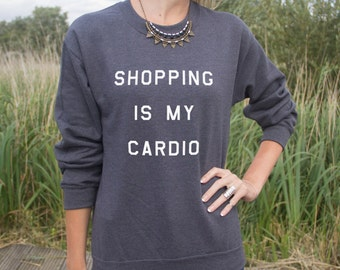 Shopping Is My Cardio Jumper Sweater Fashion Funny Slogan Exercise Gift Eating