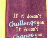 If it doesn't Challenge you It doesn't Change you Inspirational Workout Sport Towel 16x26 many towel colors to choose