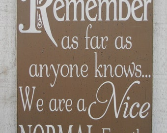 "Remember as far as anyone knows we are a nice normal family - 11"" x 16"" wood sign, family wall decor, funny family saying, family gift"