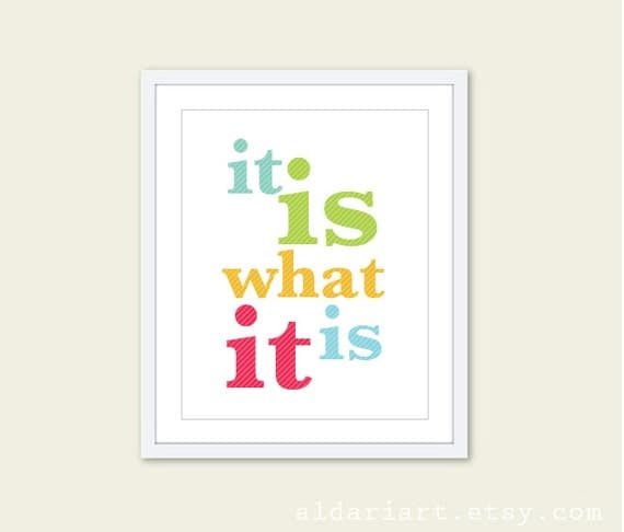 It is what it is Print - Fun Quote - Modern Home Decor - Poster - No worries Don't Worry - Under 20