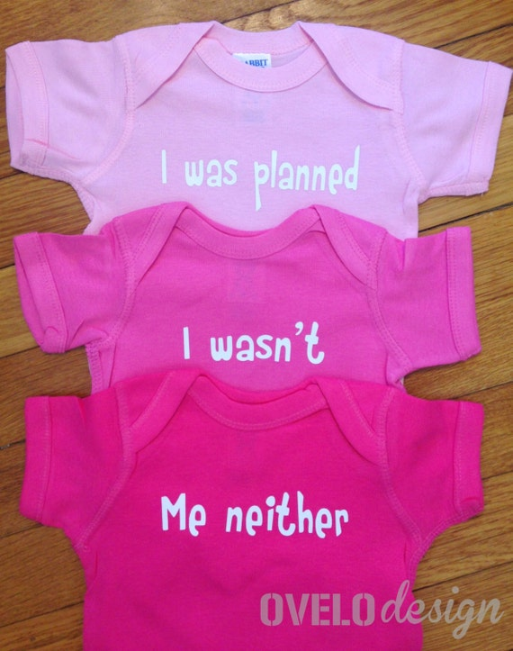 I was planned, I wasn't, Me neither for Triplets Funny Onesies Pick Your Colors