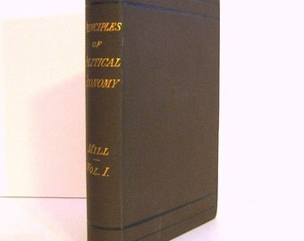 John Stuart Mill,  Principles of Political Economy Volume 1 only, Published by D. Appleton in 1893 -  A Lovely specimen