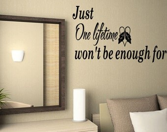 Wall Quotes Just One Lifetime Wont Be Enough for Us Vinyl Wall Decal Quote Removable Wall Sticker Home Decor (B12)