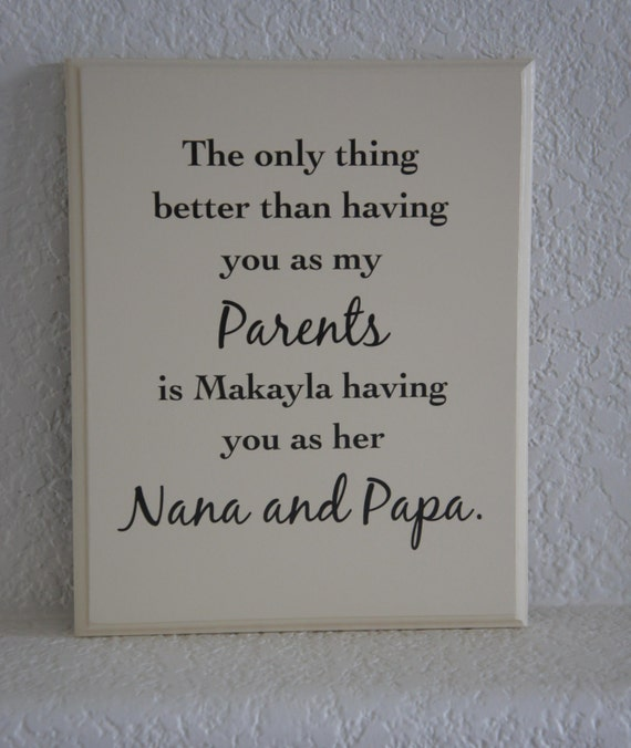 Parent Nana Papa Plaque - The only thing better than having you as my Parents is (child name) having you as their Nana and papa Wood sign
