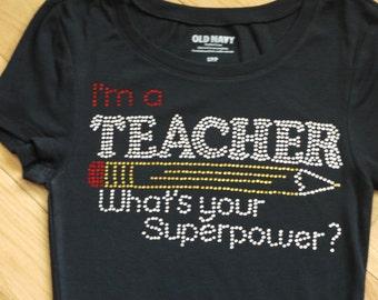Rhinestone TEACHER Tee -- I'm a Teacher What's Your Superpower? T-Shirt - Awesome teacher appreciation gift!