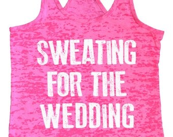 Wedding Gift Sweating for the Wedding Tank Burnout Racerback Tank Wife Gift Valentine's Day