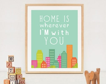 Home is wherever Im with you printable poster - INSTANT DOWNLOAD - Nursery wall art