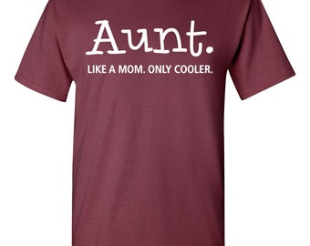 Aunt. Like a Mom. Only Cooler. Tshirt.  Cool Aunt tshirt. cool aunt tee. aunt clothes. cool relative tshirt. funny relative tshirt. TH-074