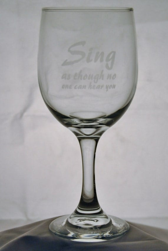 Wine Glass With Sing As Though No One Can By