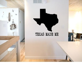 Texas made me with Map of Texas Wall Decal