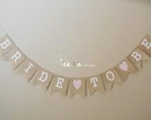 BRIDE TO BE Burlap Banner / bridal shower sign / Burlap Wedding Bridal Shower Banner / Bridal Shower decor / wedding garland / photo props
