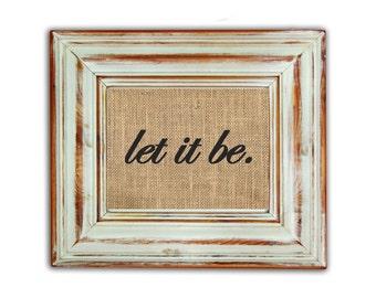 Let It Be Wall Art / Inspirational Art / Beatles Let It Be Print / Motivational Decor / Burlap Print / Let It Be Burlap / Housewarming Gift